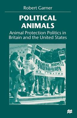 Political Animals: Animal Protection Politics in Britain and the United States (Paperback)