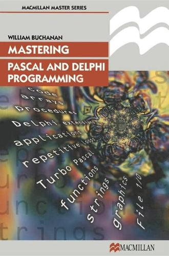 Mastering Pascal and Delphi Programming - Palgrave Master Series (Computing) (Paperback)