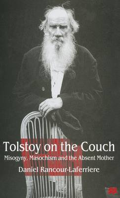 Tolstoy on the Couch: Misogyny, Masochism and the Absent Mother (Hardback)