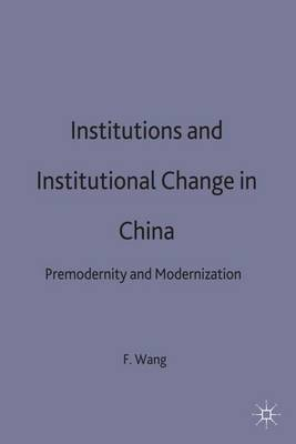 Institutions and Institutional Change in China: Premodernity and Modernization - International Political Economy Series (Hardback)