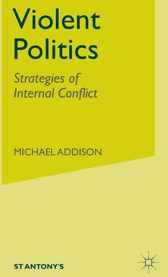 Violent Politics: Strategies of Internal Conflict - St Antony's Series (Hardback)