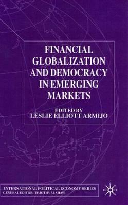 Financial Globalization and Democracy in Emerging Markets - International Political Economy Series (Hardback)