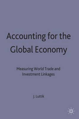 Accounting for the Global Economy: Measuring World Trade and Investment Linkages - International Finance and Development (Hardback)