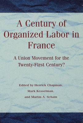 A Century of Organized Labor in France: A Union Movement for the Twenty First Century? (Hardback)