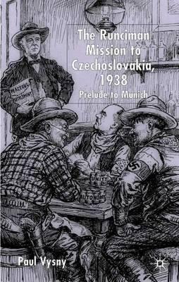 The Runciman Mission to Czechoslovakia 1938: Prelude to Munich (Hardback)