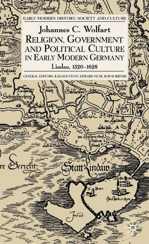 Religion, Government and Political Culture in Early Modern Germany: Lindau, 1520-1628 - Early Modern History: Society and Culture (Hardback)