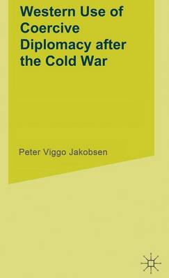 Western Use of Coercive Diplomacy after the Cold War: A Challenge for Theory and Practice (Hardback)
