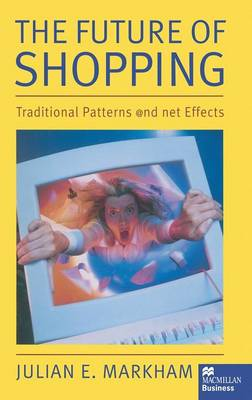 The Future of Shopping: Traditional Patterns and Net Effects (Hardback)