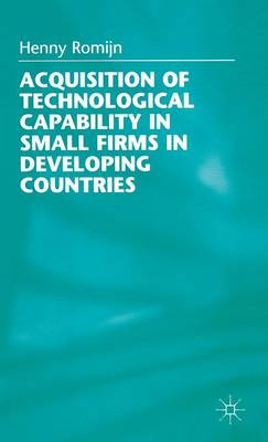 Acquisition of Technological Capability in Small Firms in Developing Countries (Hardback)