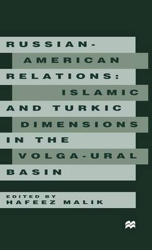Russian-American Relations: Islamic and Turkic Dimensions in the Volga-Ural Basin (Hardback)