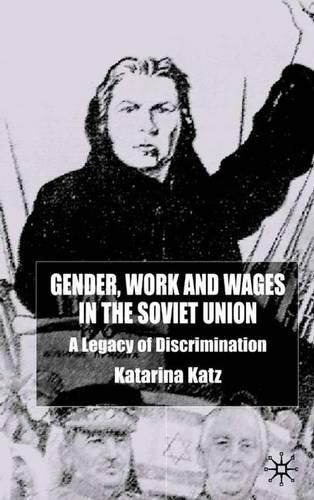 Gender, Work and Wages in the Soviet Union: A Legacy of Discrimination (Hardback)