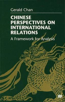 Chinese Perspectives on International Relations: A Framework for Analysis (Hardback)