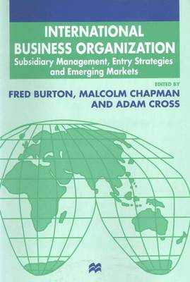 International Business Organization: Subsidiary Management, Entry Strategies and Emerging Markets - The Academy of International Business (Hardback)