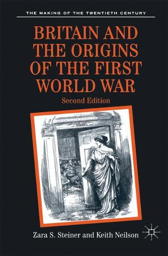 Britain and the Origins of the First World War - The Making of the Twentieth Century (Paperback)