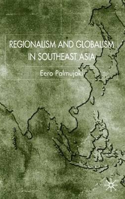 Regionalism and Globalism in Southeast Asia (Hardback)