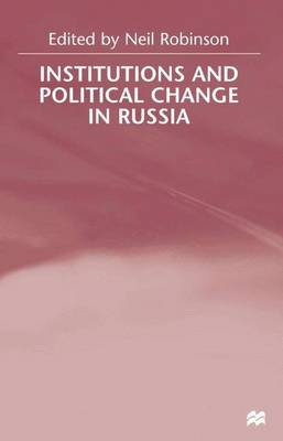 Institutions and Political Change in Russia (Hardback)