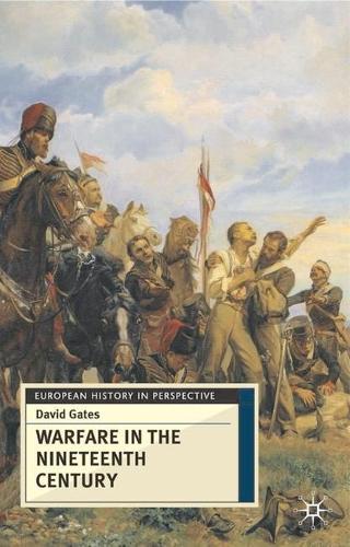 Warfare in Nineteenth Century - European History in Perspective (Hardback)