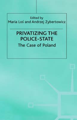 Privatizing the Police-State: The Case of Poland (Hardback)