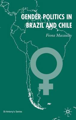 Gender Politics in Brazil and Chile: The Role of Parties in National and Local Policymaking - St Antony's Series (Hardback)