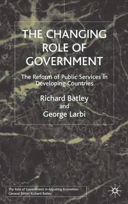 The Changing Role of Government: The Reform of Public Services in Developing Countries - Role of Government in Adjusting Economies (Hardback)