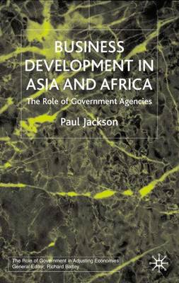 Business Development in Asia and Africa: The Role of Government Agencies - Role of Government in Adjusting Economies (Hardback)