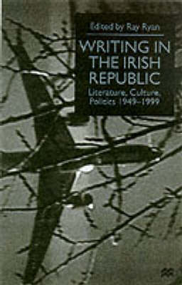Writing in the Irish Republic: Literature, Culture, Politics, 1949-99 (Paperback)