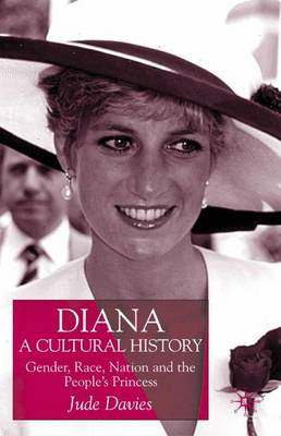 Diana, A Cultural History: Gender, Race, Nation and the People's Princess (Hardback)
