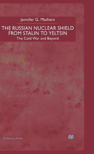 The Russian Nuclear Shield from Stalin to Yeltsin - St Antony's Series (Hardback)