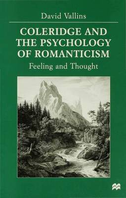 Coleridge and the Psychology of Romanticism: Feeling and Thought (Hardback)