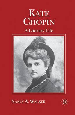 Kate Chopin: A Literary Life - Literary Lives (Paperback)