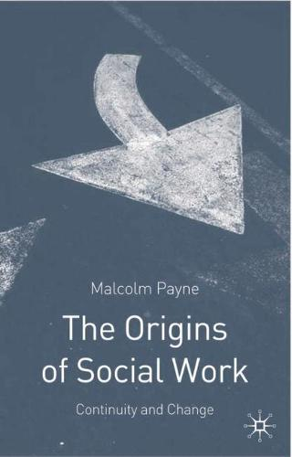 The Origins of Social Work: Continuity and Change (Paperback)