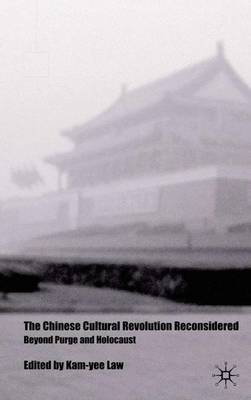 The Chinese Cultural Revolution Reconsidered: Beyond Purge and Holocaust (Hardback)