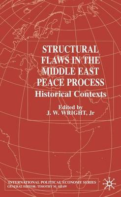 Structural Flaws in the Middle East Process: Historical Contexts - International Political Economy Series (Hardback)