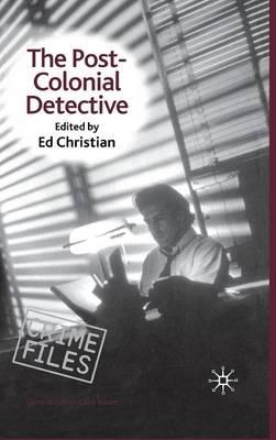 The Postcolonial Detective - Crime Files (Hardback)