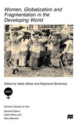 Women, Globalization and Fragmentation in the Developing World - Women's Studies at York Series (Hardback)