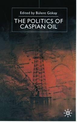 The Politics of the Caspian Oil (Hardback)