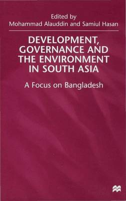 Development, Governance and Environment in South Asia: Focus on Bangladesh (Hardback)
