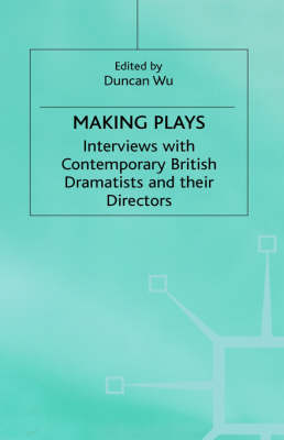 Making Plays: Interviews with Contemporary British Dramatists and Directors (Hardback)
