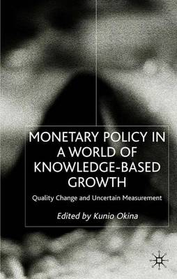 Monetary Policy in a World of Knowledge Based Growth: Quality Change and Uncertain Measurement (Hardback)