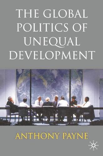 The Global Politics of Unequal Development (Hardback)