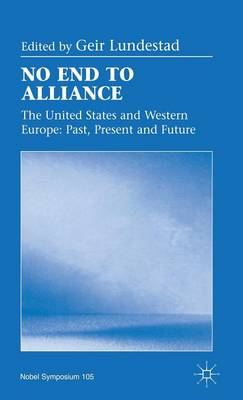 No End to Alliance: The United States and Western Europe: Past, Present and Future (Hardback)
