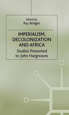 Imperialism, Decolonization and Africa: Studies Presented to John Hargreaves - Cambridge Imperial and Post-Colonial Studies Series (Hardback)
