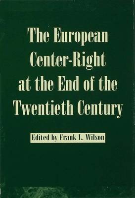 The European Center-right at the End of the Twentieth Century (Hardback)