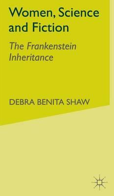 Women, Science and Fiction: The Frankenstein Inheritance (Hardback)