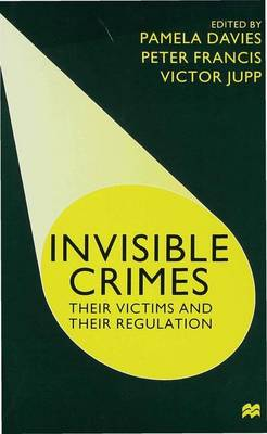 Invisible Crimes: Their Victims and their Regulation (Hardback)