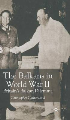 The Balkans in World War Two: Britain's Balkan Dilemma (Hardback)