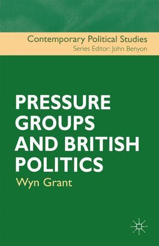 Pressure Groups and British Politics - Contemporary Political Studies (Paperback)