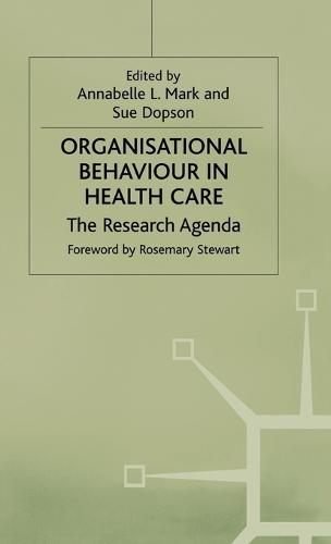 Organisational Behaviour in Health Care: The Research Agenda - Organizational Behaviour in Health Care (Hardback)