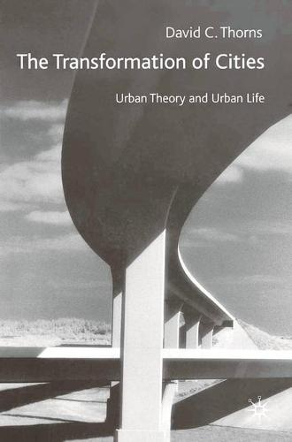 The Transformation of Cities: Urban Theory and Urban Life (Paperback)