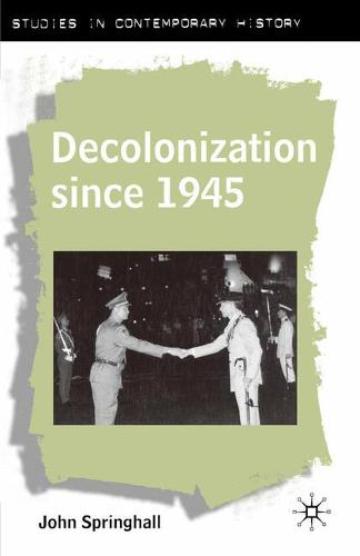 Decolonization since 1945: The Collapse of European Overseas Empires - Studies in Contemporary History (Paperback)